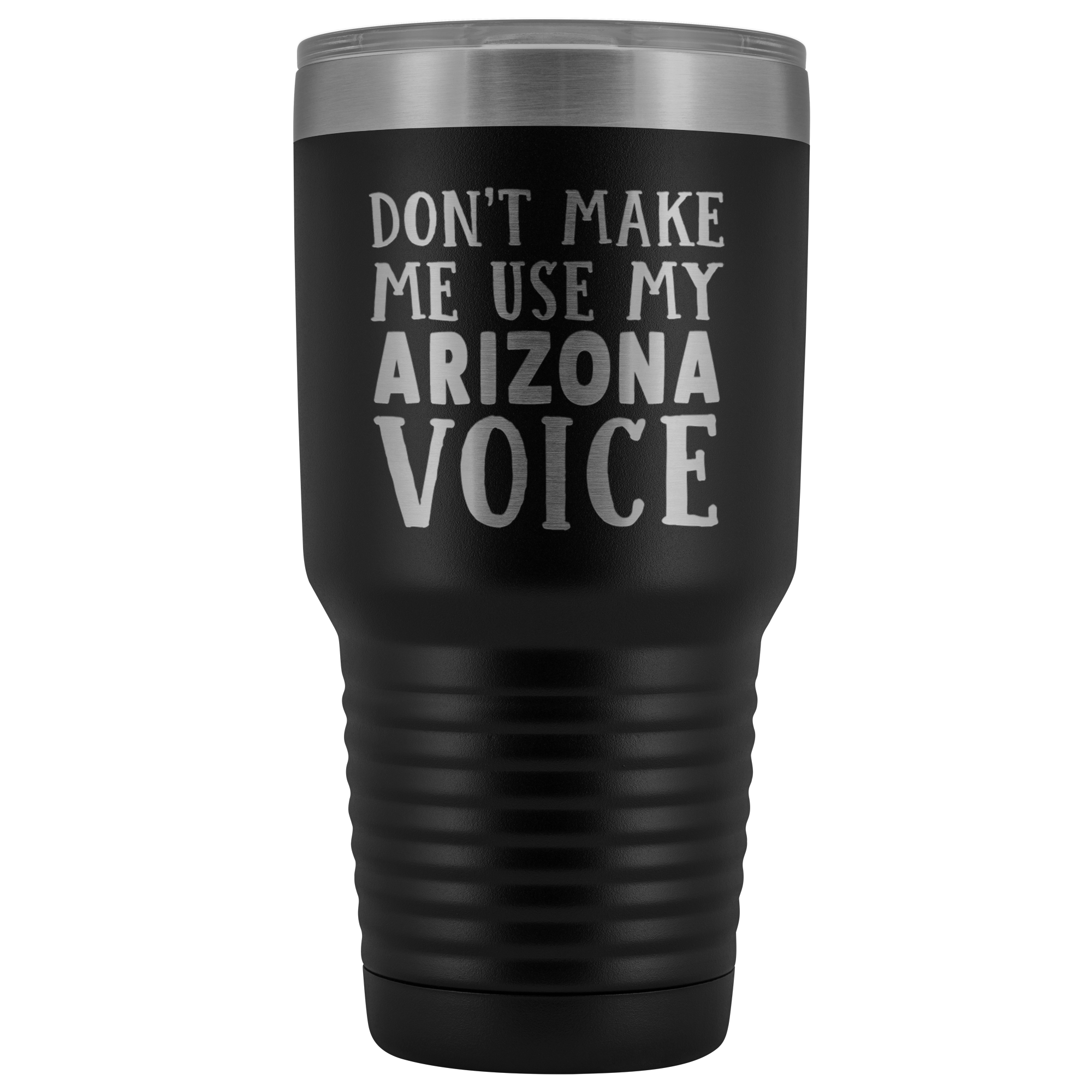 Don't Make Me Use My Arizona Voice Vacuum Tumbler