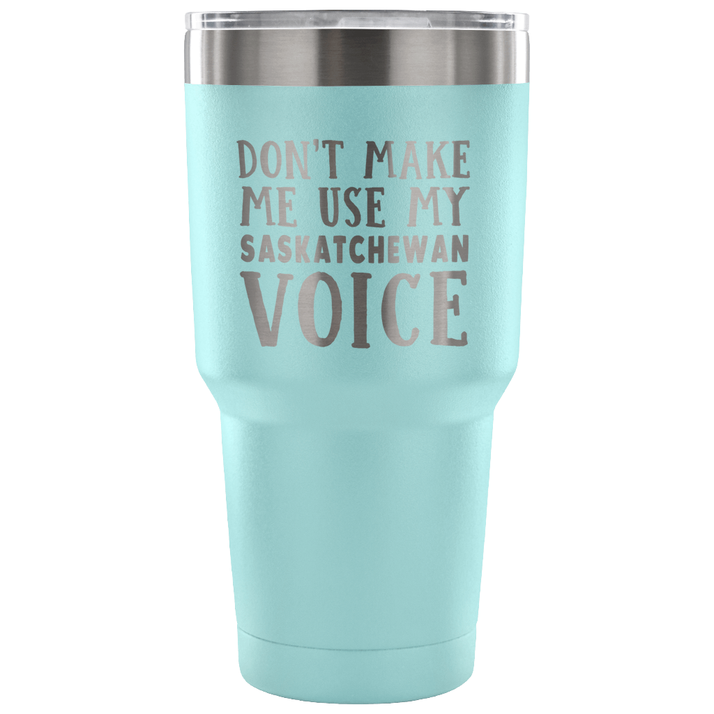 Don't Make Me Use My Saskatchewan Voice Vacuum Tumbler