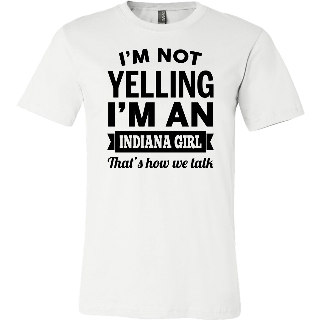 I'M NOT YELLING I'M AN INDIANA GIRL