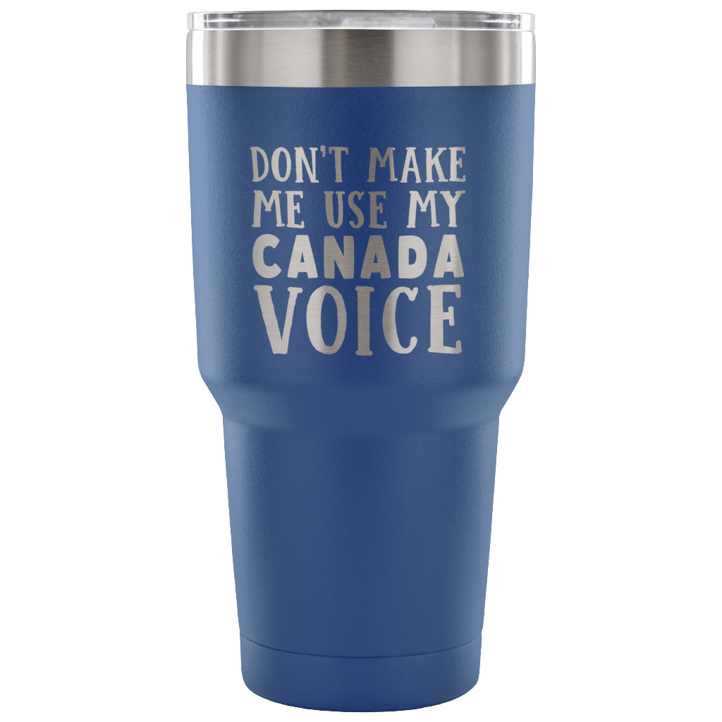 Don't Make Me Use My Canada Voice Vacuum Tumbler