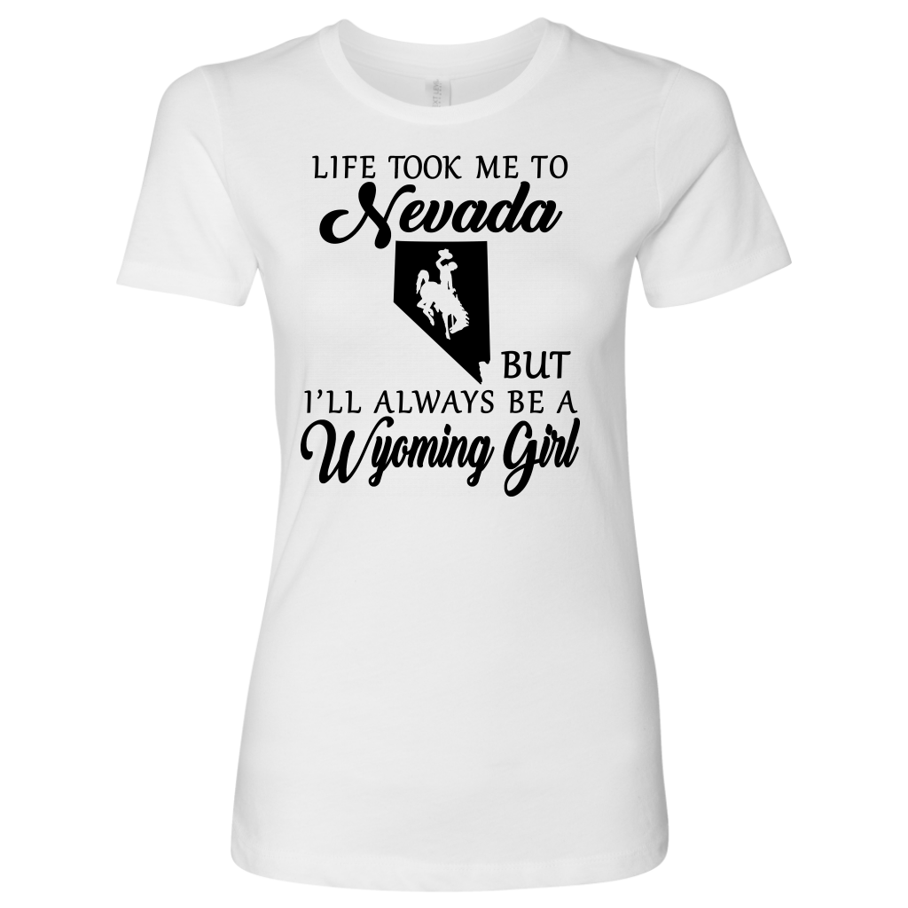 Life Took Me To Nevada But Always A Wyoming Girl T-shirt