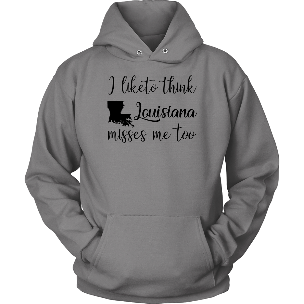 I Like To Think Louisiana Misses Me Too Sweatshirt