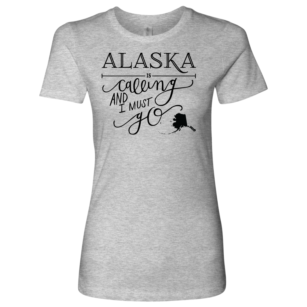 Alaska Is Calling And I Must Go T-Shirt
