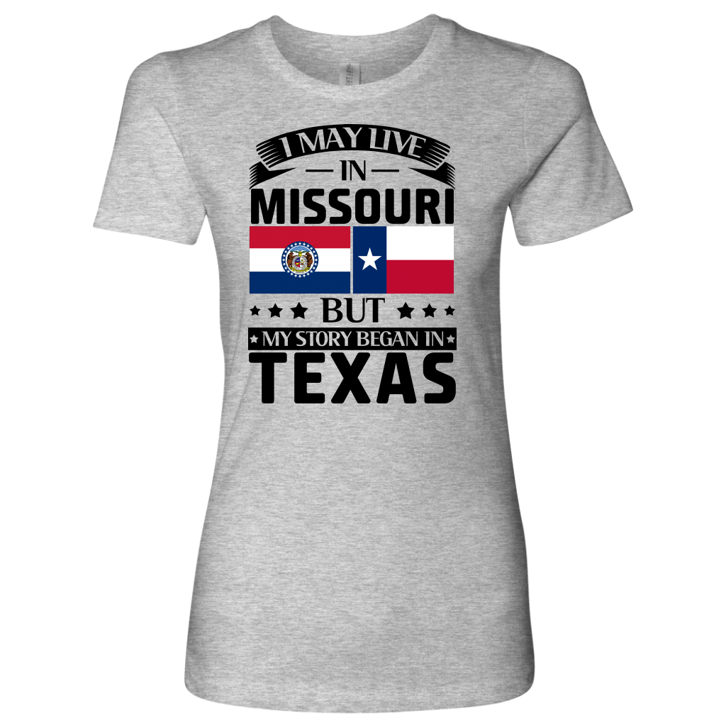 I May Live In Missouri My Story Began In Texas T- Shirt