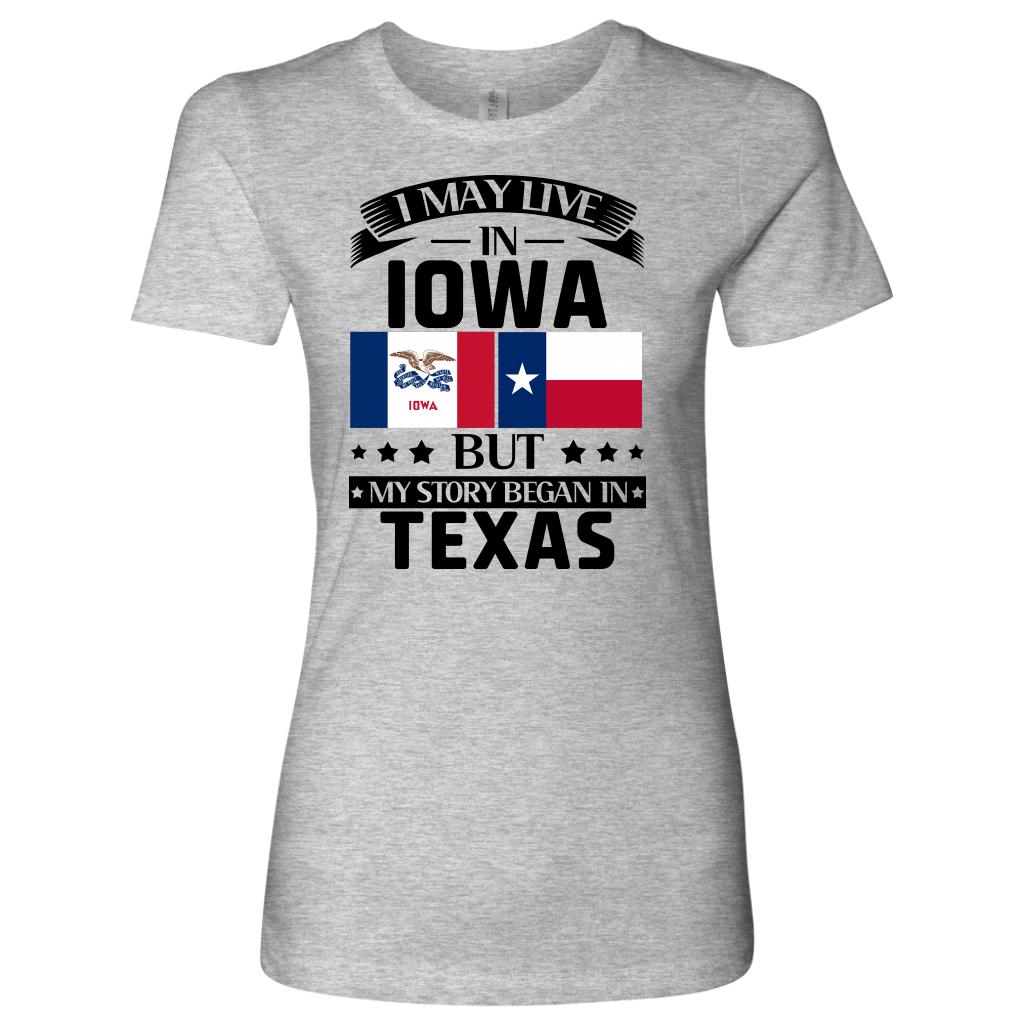 I May Live In Iowa My Story Began In Texas T- Shirt