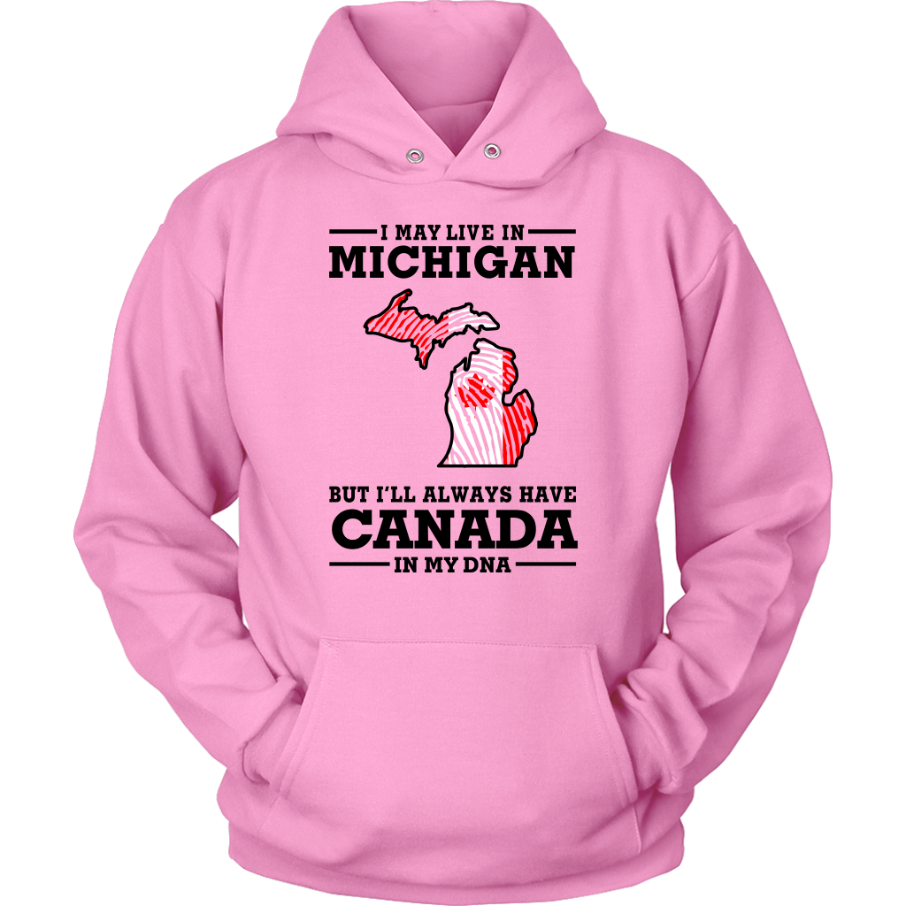 I MAY LIVE IN MICHIGAN BUT CANADA IN MY DNA