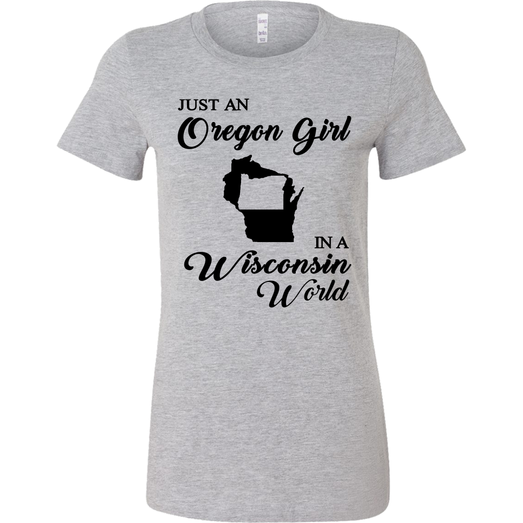 Just An Oregon Girl In A Wisconsin World T Shirt