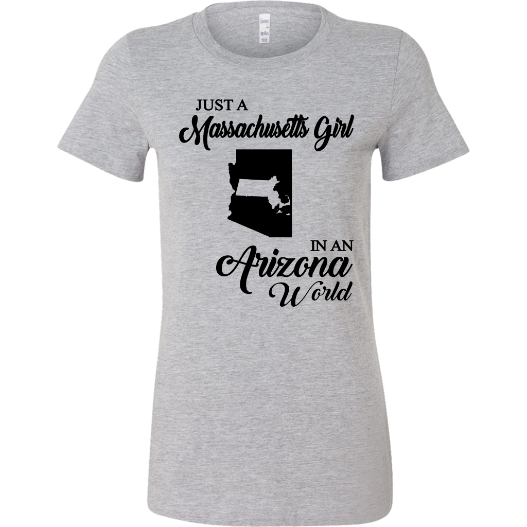 Just A Massachusetts Girl In An Arizona World T-shirt