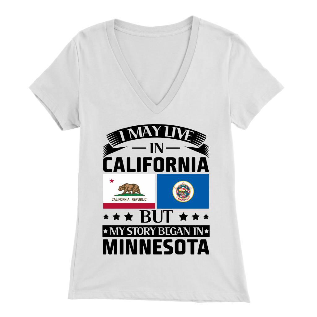 I May Live In California My Story Began Minnesota T Shirt