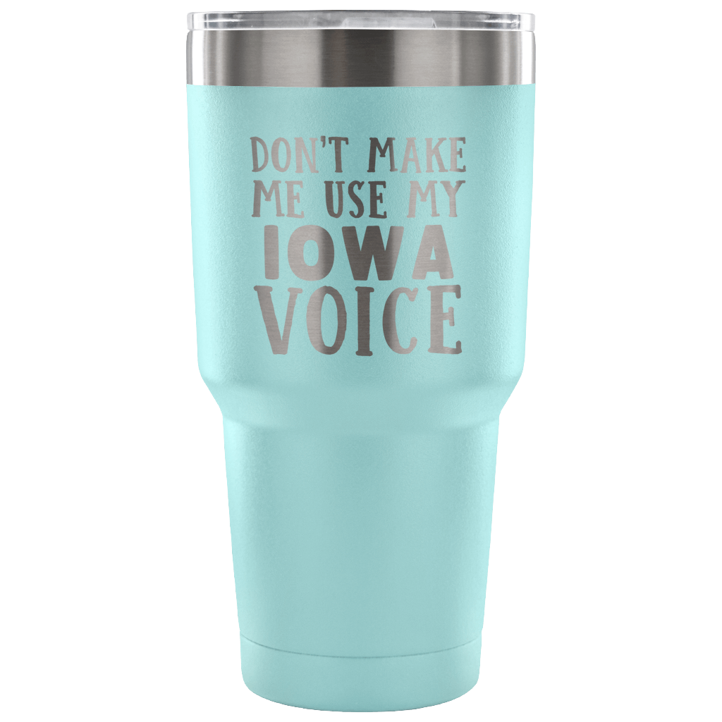 Don't Make Me Use My Iowa Voice Vacuum Tumbler