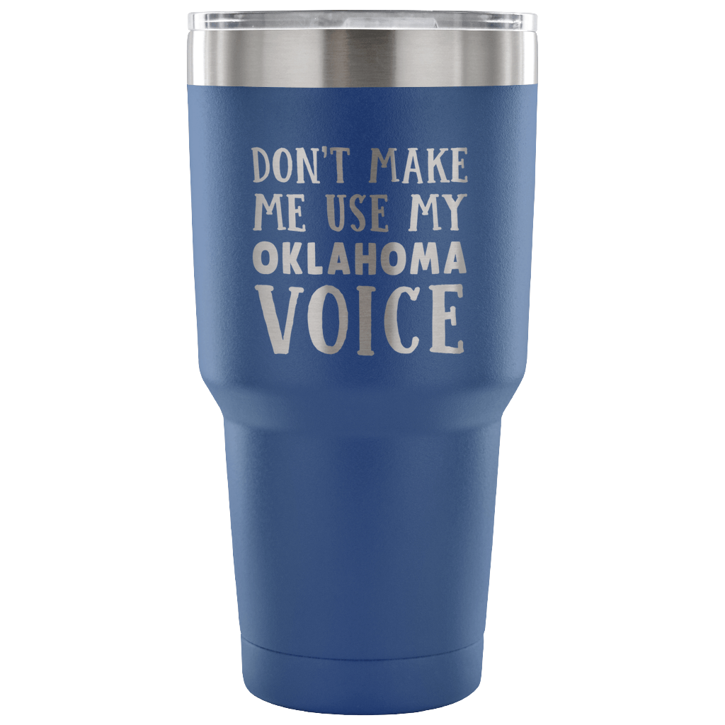 Don't Make Me Use My Oklahoma Voice Vacuum Tumbler