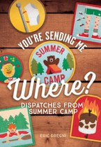 You're Sending Me Where?: Dispatches from Summer Camp - The Lake and Company
