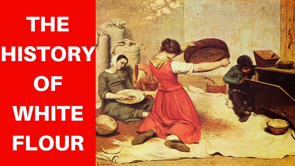 THE HISTORY OF WHITE FLOUR