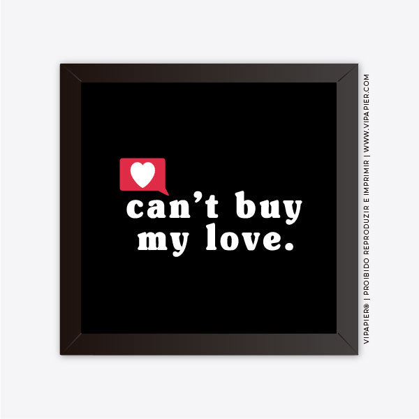 Quadro Can`t Buy My Love