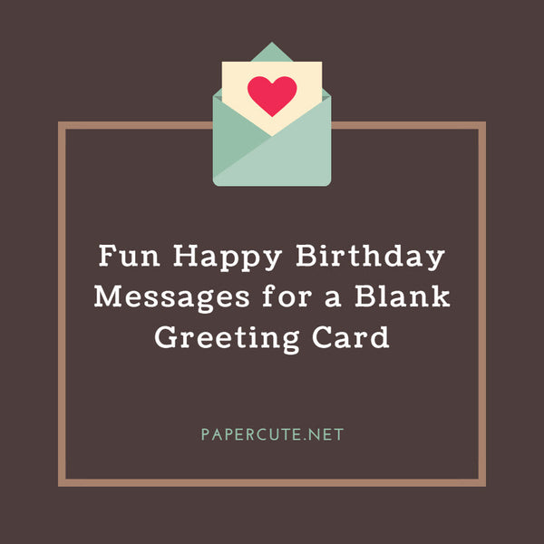 Fun Happy Birthday Messages for a Blank Greeting Card