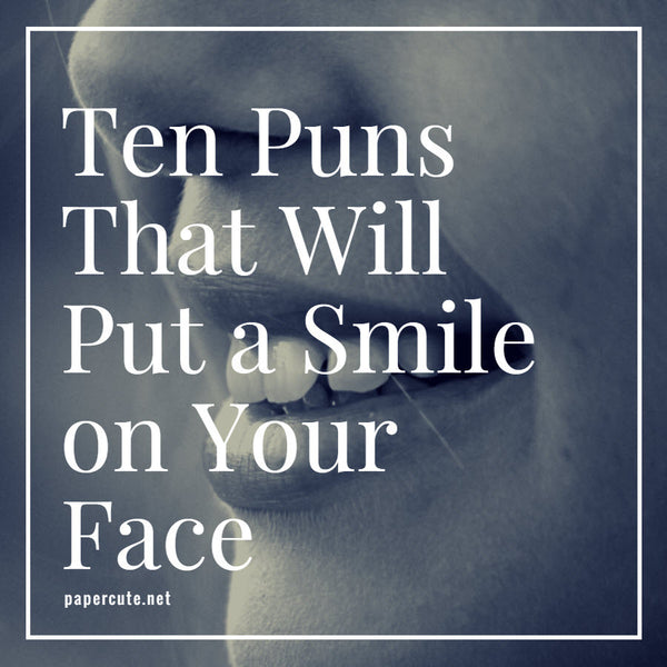 10 Puns That Will Put a Smile on Your Face