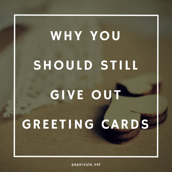 Why You Should Still Give Out Greeting Cards