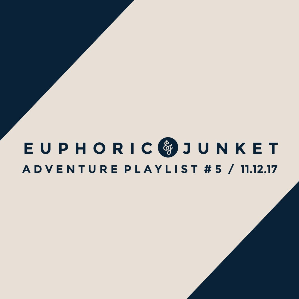 Adventure Playlist #5 | Euphoric Junket