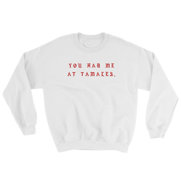 You Had Me At Tamales | Adult Unisex Crew Sweatshirt