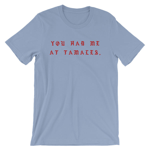 You Had Me at Tamales | Adult Unisex Tee