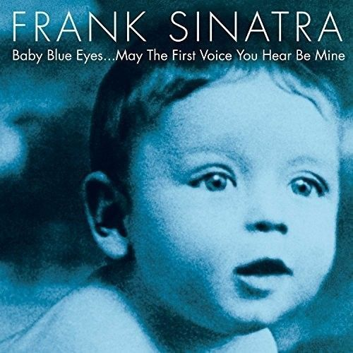 Frank Sinatra - Baby Blue Eyes...May The First Voice You Hear Be Mine Album Cover