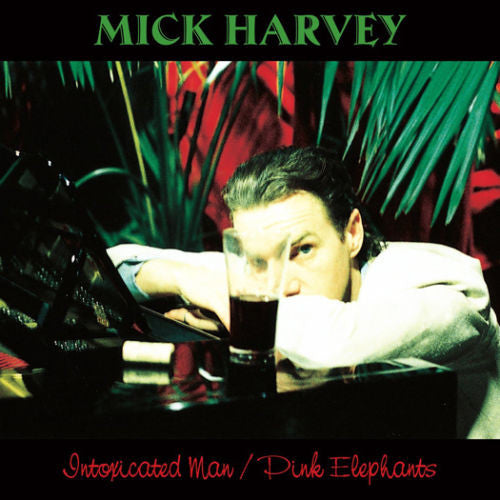 Mick Harvey - Intoxicated Man / Pink Elephants Album Cover