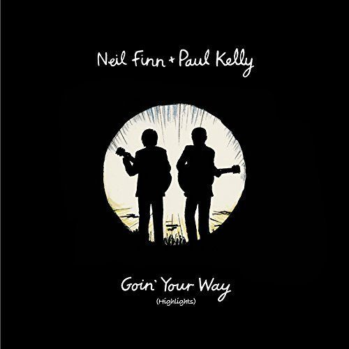 Neil Finn & Paul Kelly - Goin' Your Way (Highlights) Album Cover