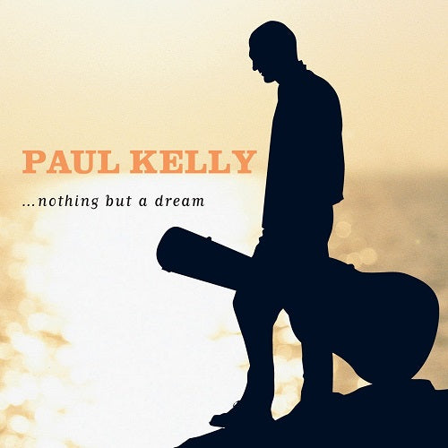 Paul Kelly - ...Nothing But A Dream Album Cover