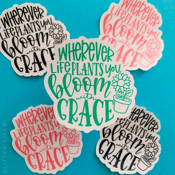 Wherever Life Plants You Blooms With Grace Sticker