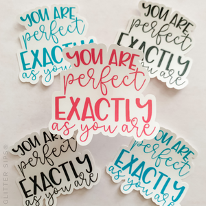 You Are Perfect Exactly As You Are Sticker