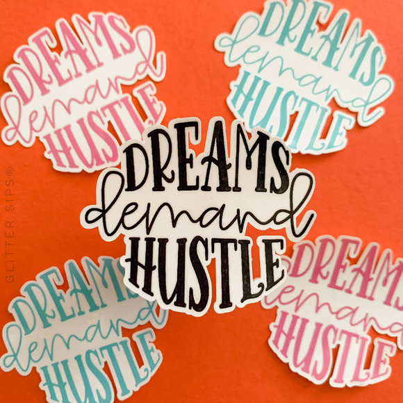 Dreams Demand Hustle Sticker
