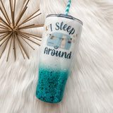 I Sleep Around Camping Glitter Tumbler