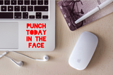 Punch Today in the Face Decal