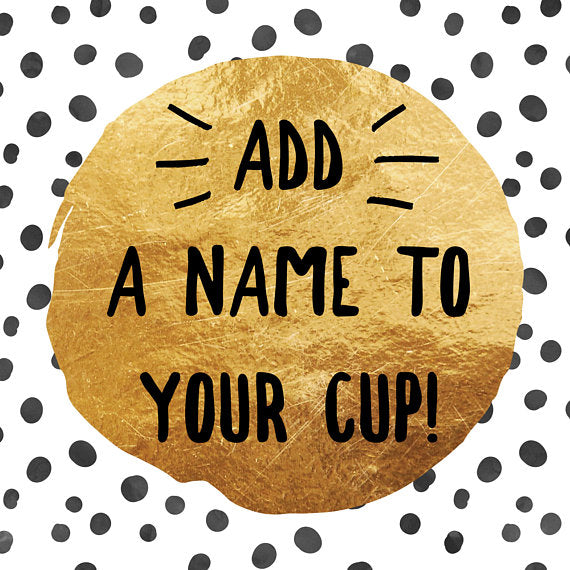 Add a Name To Your Cup!