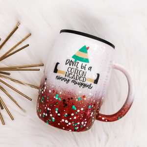 Don't Be a Cotton Headed Ninny Muggin Elf Glitter Coffee Mug