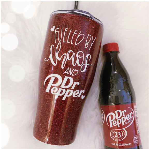 Fueled by Chaos and Dr. Pepper Glitter Tumbler