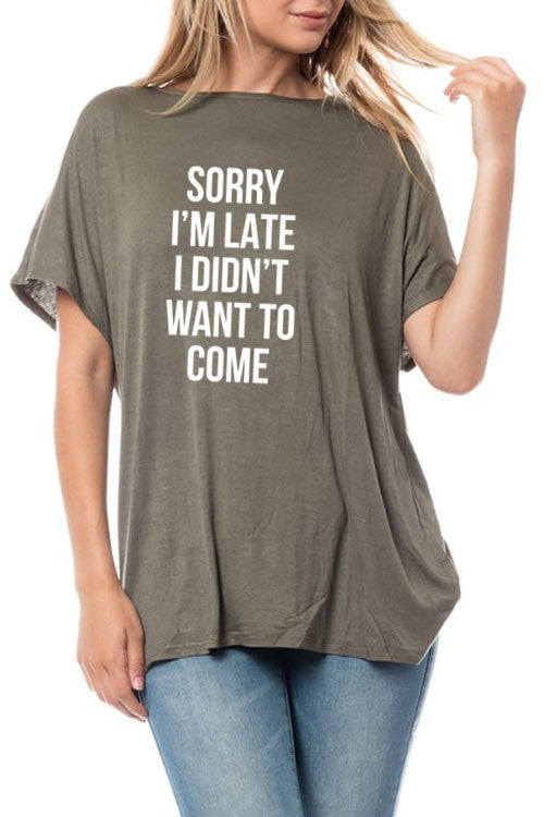 """Sorry I'm Late I Didn't Want to Come"" Graphic Tee"