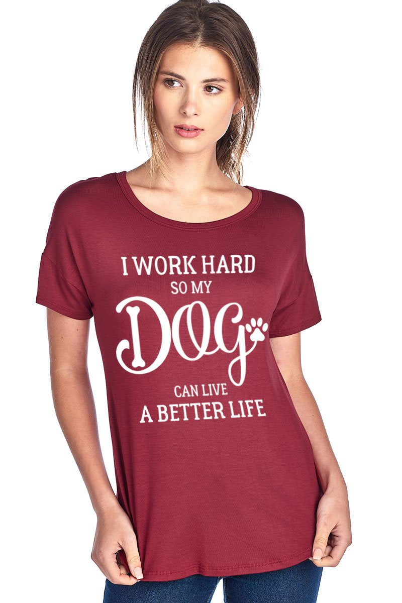 I Work Hard So My Dog Can Live A Better Life Tee