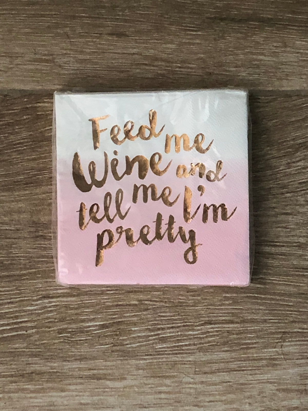 """Feed Me Wine and Tell Me I'm pretty"" Beverage Napkins"
