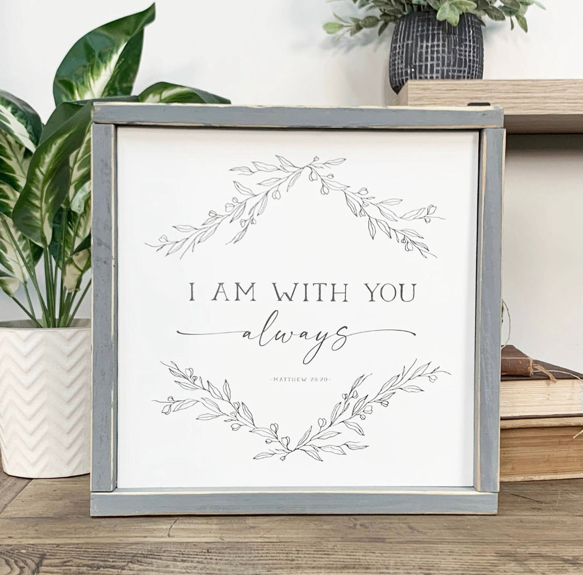 I Am With You Always - 12X12 Wood Framed Sign