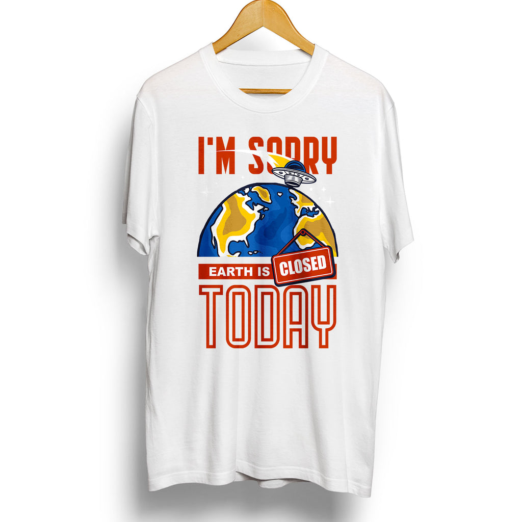 I'm sorry, Earth is Closed Today - Covid 19 T-shirt