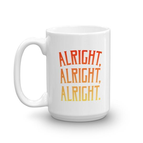 Alright Alright Alright Coffee Mug Size: 11oz, 15oz