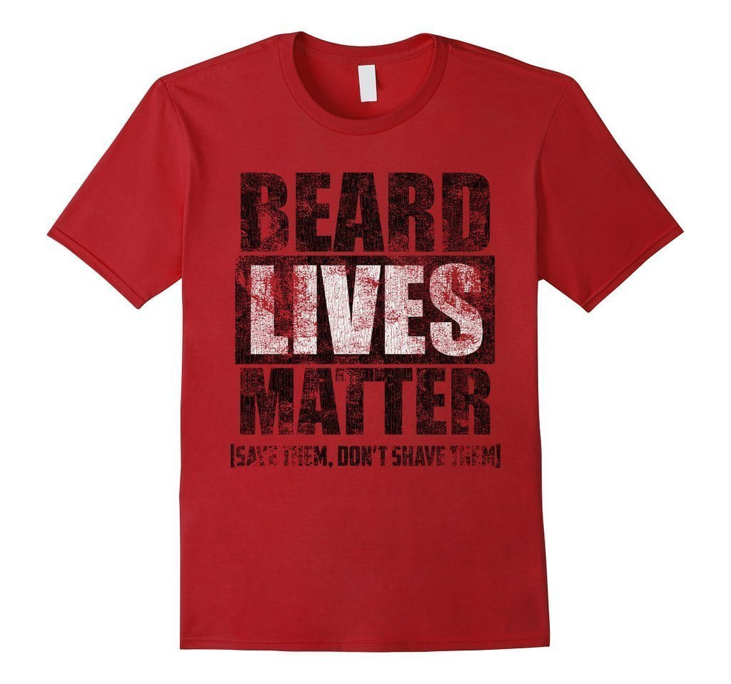 BEARD LIVES MATTER funny , save them don't shave them T-shirt Color: CranberrySize: S