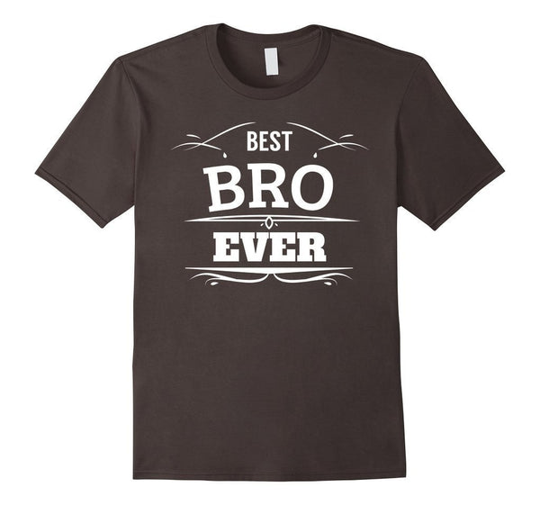 Best Bro Ever Brother gifts Friend Tee funny T-shirt Asphalt / 3XL T-Shirt BelDisegno