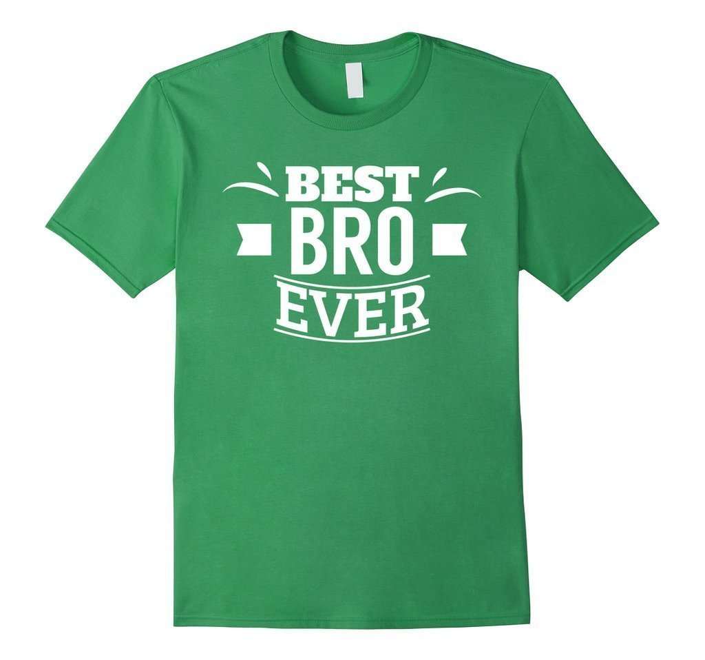 Best Bro Ever Brother gifts Friend Tee funny T-shirt Color: GrassSize: S