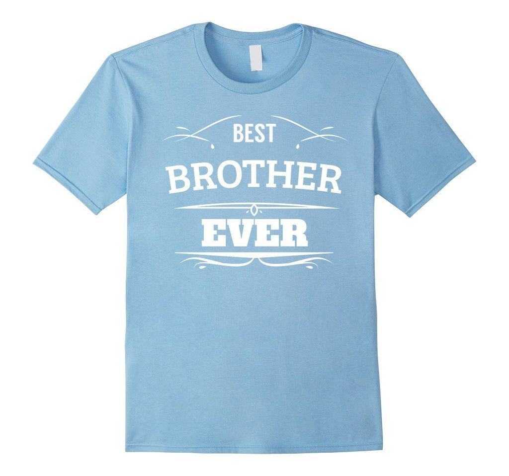 Best Brother Ever funny gift for brothers T-shirt Color: Light BlueSize: S