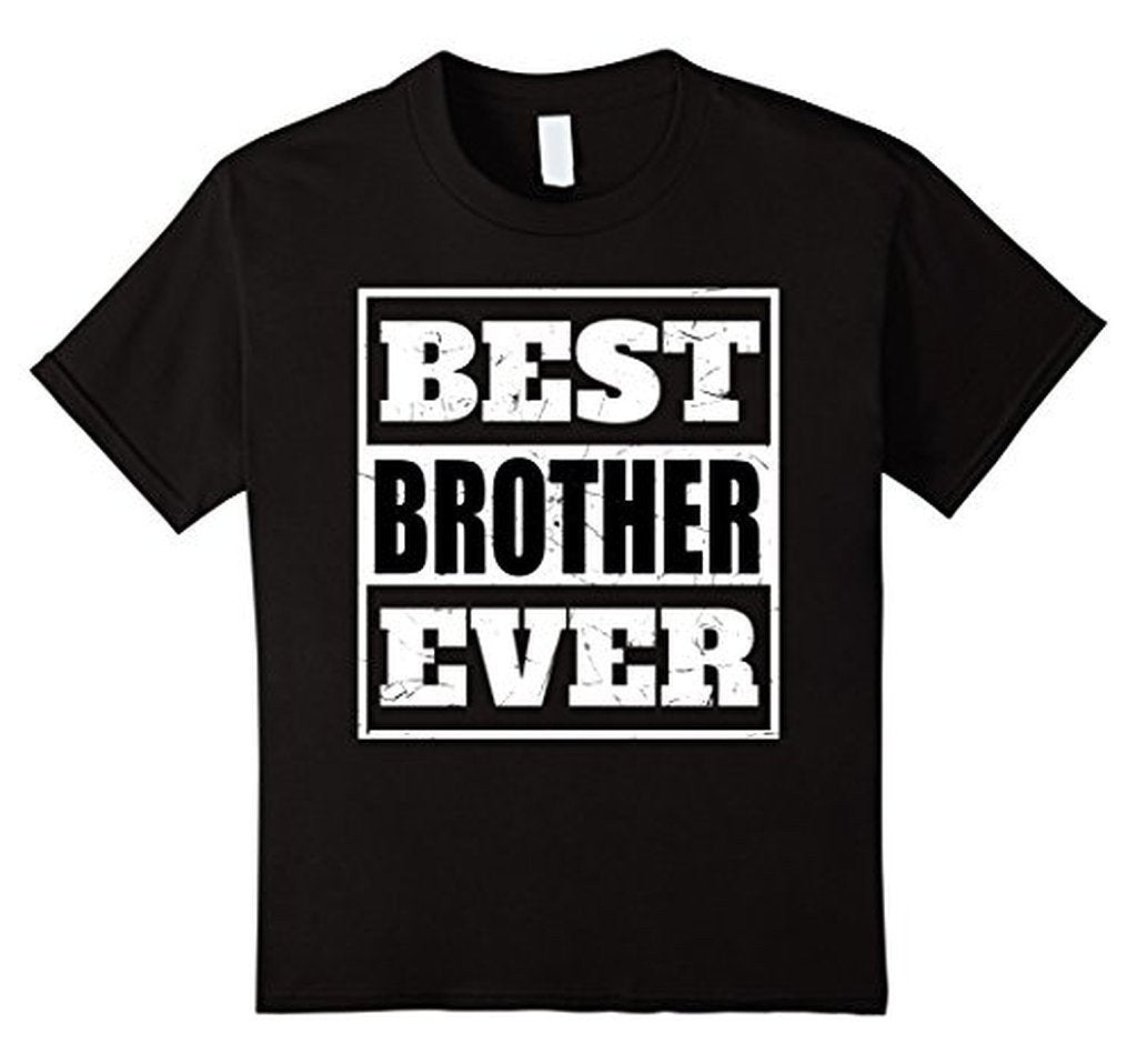 Best Brother Ever funny gift for brothers T-shirt Color: Asphalt, Black, Heather Grey, NavySize: S, M, L, XL, 2XL, 3XL