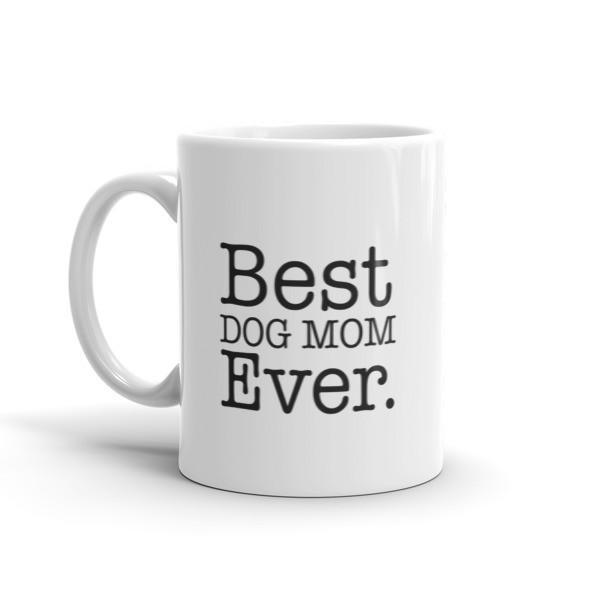 Best DOG MOM Ever Coffee Mug Size: 11oz, 15oz