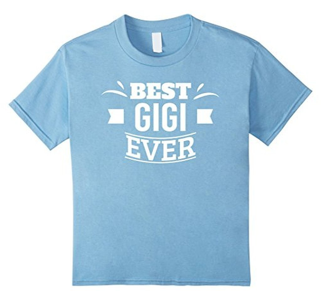 Best Gigi Ever Mothers Day, Birthday Gift for Grandma, Mom T-shirt Color: Baby BlueSize: S