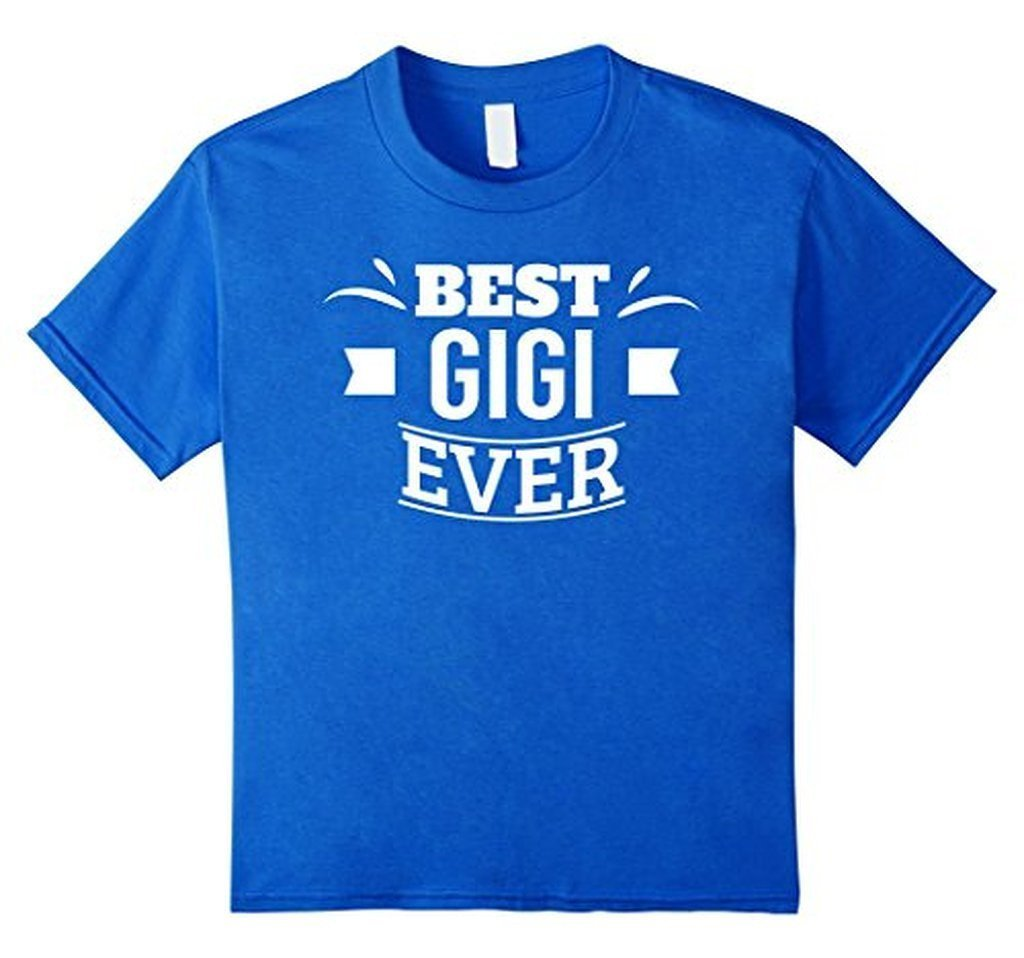 Best Gigi Ever Mothers Day, Birthday Gift for Grandma, Mom T-shirt Color: Royal BlueSize: S